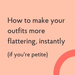 how to make your outifts more flattering instantly if you're petite
